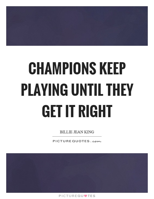 Champions keep playing until they get it right Picture Quote #1