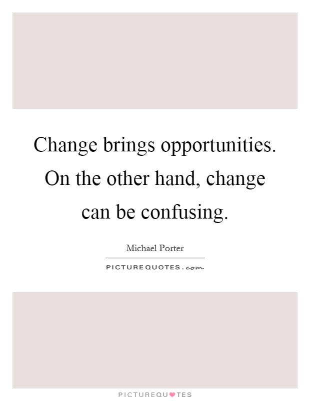 Change brings opportunities. On the other hand, change can be confusing Picture Quote #1