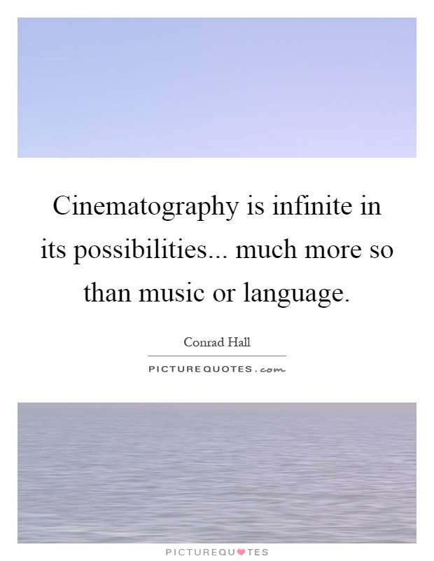 Cinematography is infinite in its possibilities... much more so than music or language Picture Quote #1