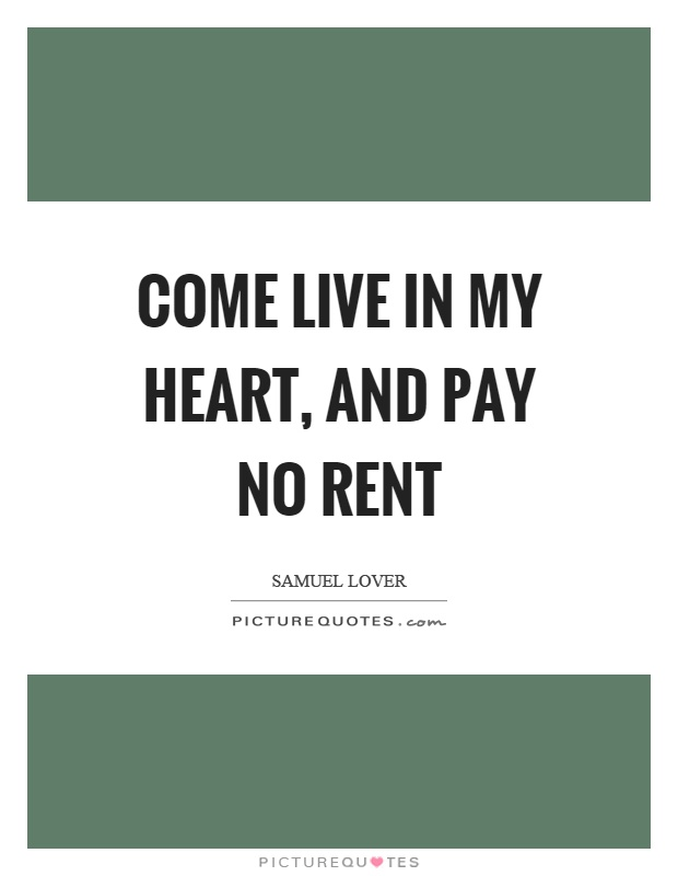 Come live in my heart, and pay no rent Picture Quote #1