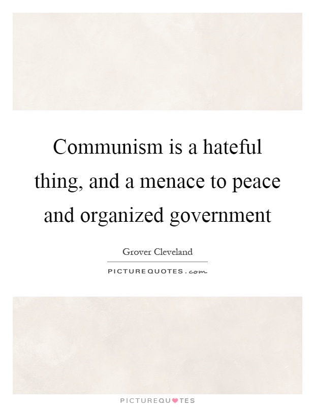 Communism is a hateful thing, and a menace to peace and organized government Picture Quote #1