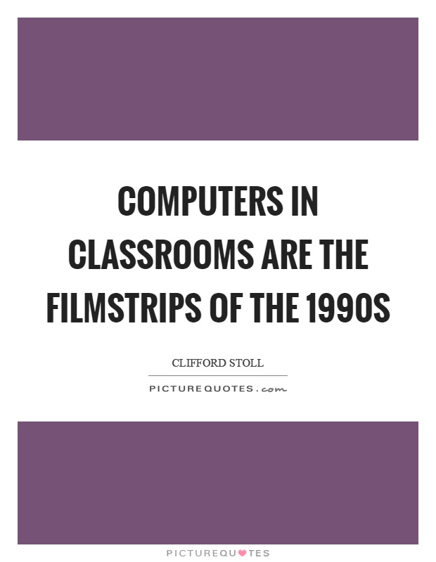 Computers in classrooms are the filmstrips of the 1990s Picture Quote #1