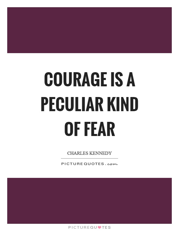 Courage is a peculiar kind of fear Picture Quote #1
