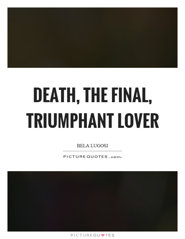 Death, the final, triumphant lover Picture Quote #1