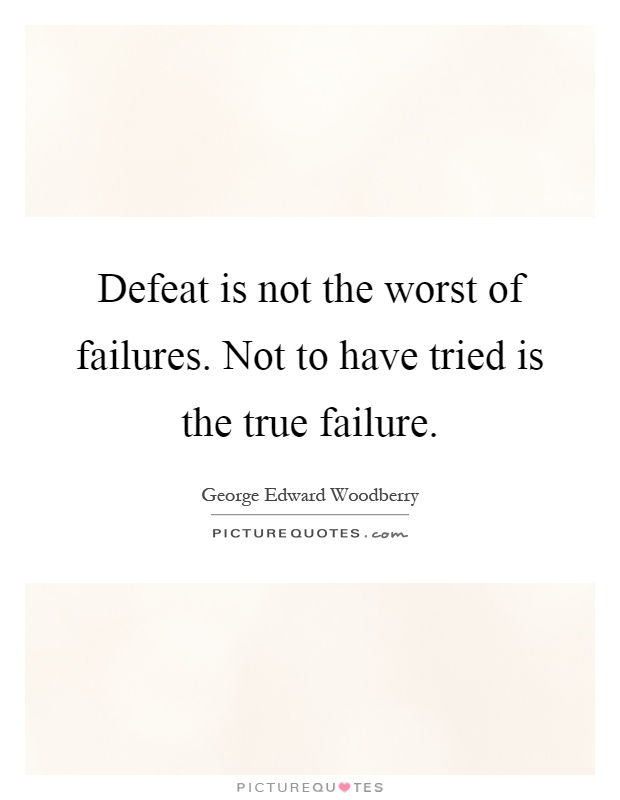 Defeat is not the worst of failures. Not to have tried is the true failure Picture Quote #1