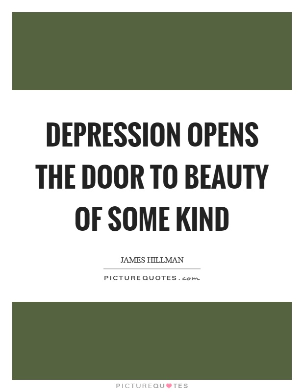 Depression opens the door to beauty of some kind Picture Quote #1