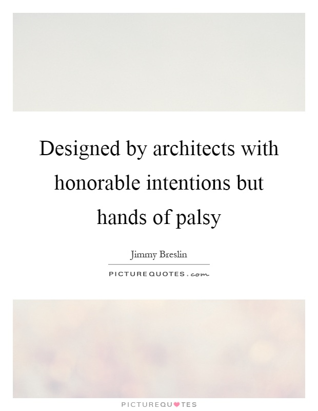 Designed by architects with honorable intentions but hands of palsy Picture Quote #1