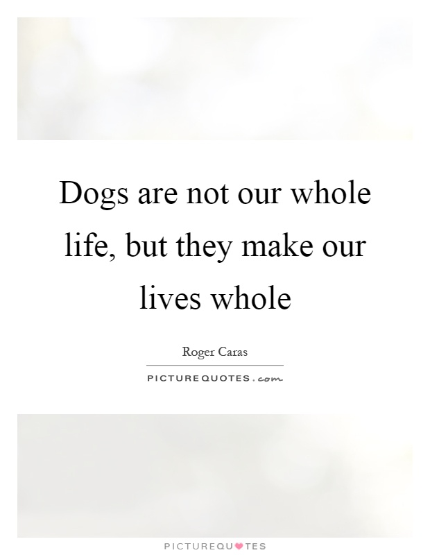 Dogs are not our whole life, but they make our lives whole Picture Quote #1