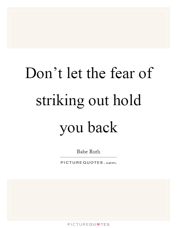 Don't let the fear of striking out hold you back Picture Quote #1