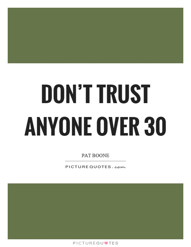 Don't trust anyone over 30 Picture Quote #1