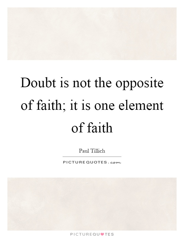 Doubt is not the opposite of faith; it is one element of faith Picture Quote #1