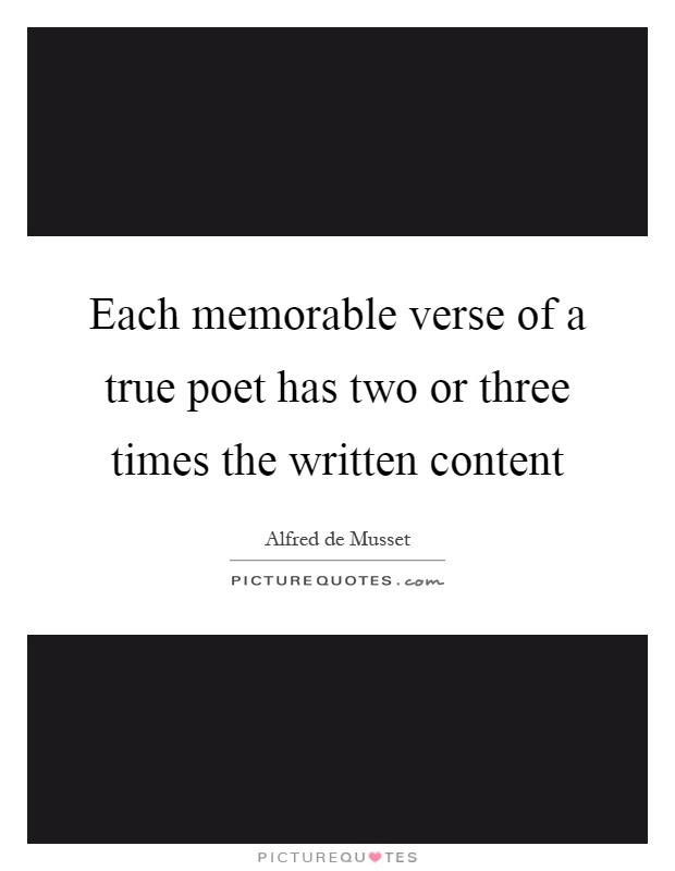 Each memorable verse of a true poet has two or three times the written content Picture Quote #1