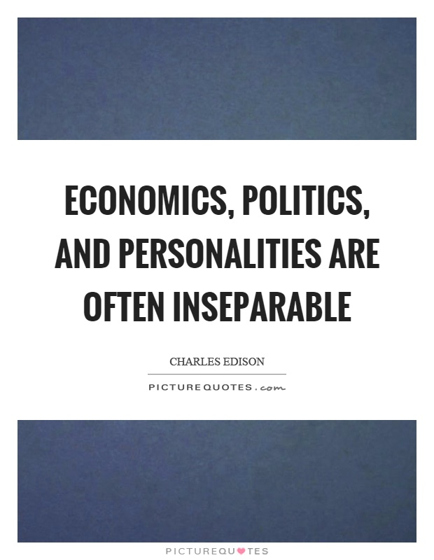 Economics, politics, and personalities are often inseparable Picture Quote #1