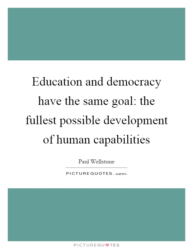 education goals quotes sayings education goals picture quotes education and democracy have the same goal the fullest possible development of human capabilities picture