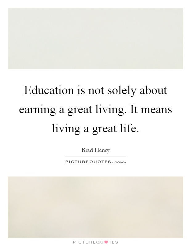 Education is not solely about earning a great living. It means living a great life Picture Quote #1