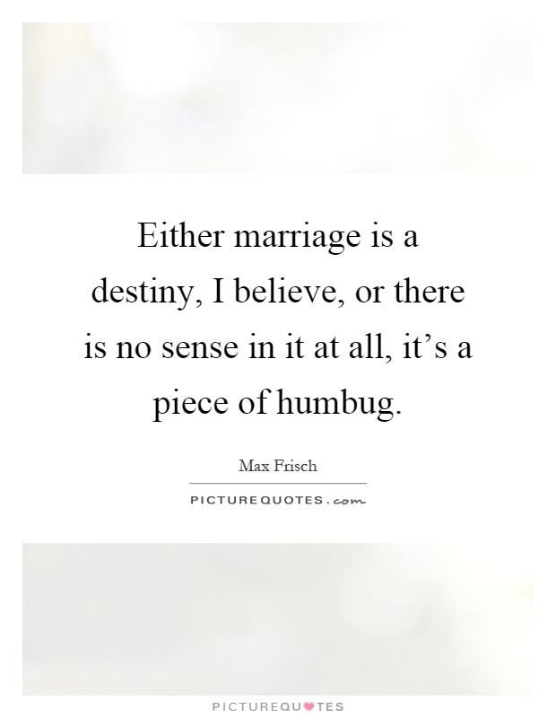 either marriage is a destiny i believe or there is no sense in