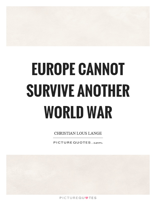 Europe cannot survive another world war Picture Quote #1