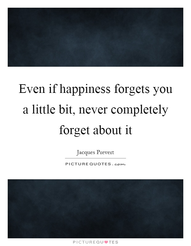 Even if happiness forgets you a little bit, never completely forget about it Picture Quote #1