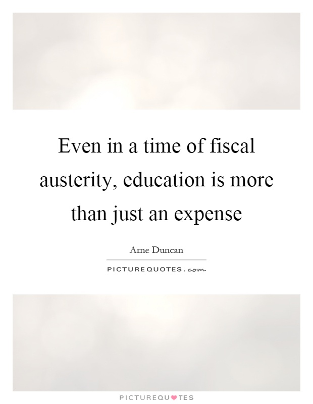 Even in a time of fiscal austerity, education is more than just an expense Picture Quote #1
