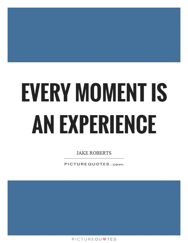 Every moment is an experience Picture Quote #1