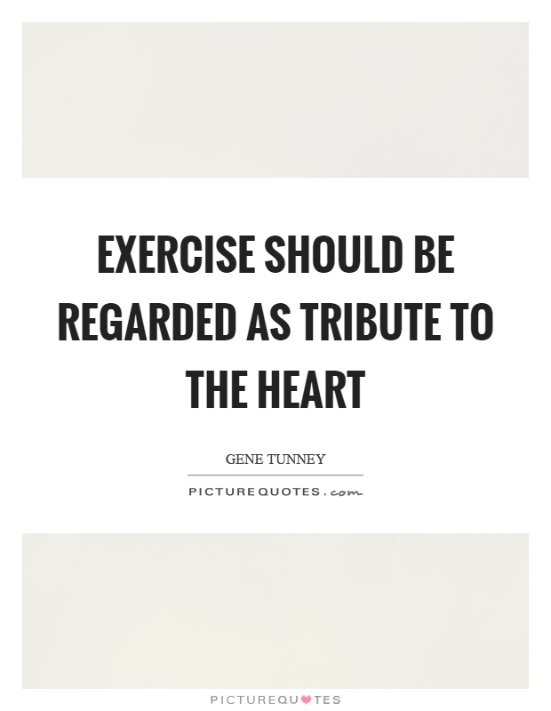 Exercise should be regarded as tribute to the heart Picture Quote #1