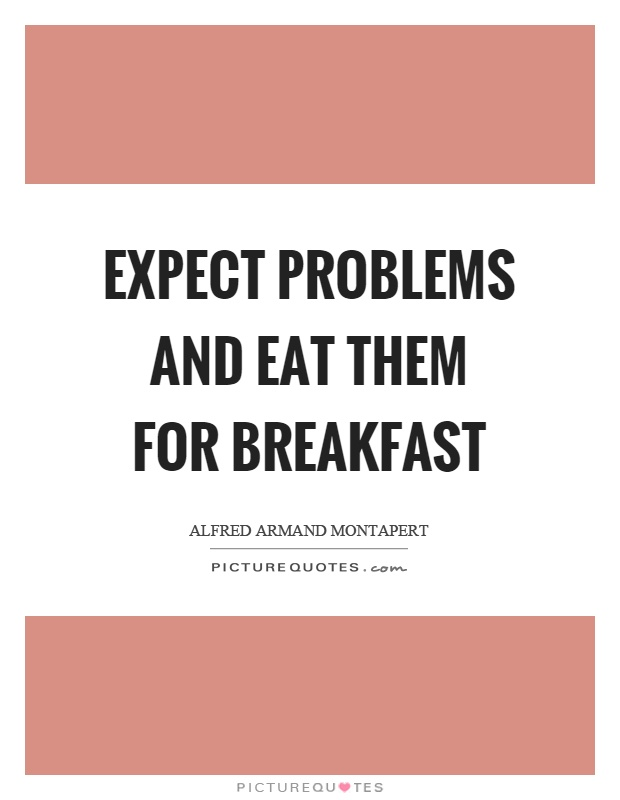 Expect problems and eat them for breakfast Picture Quote #1