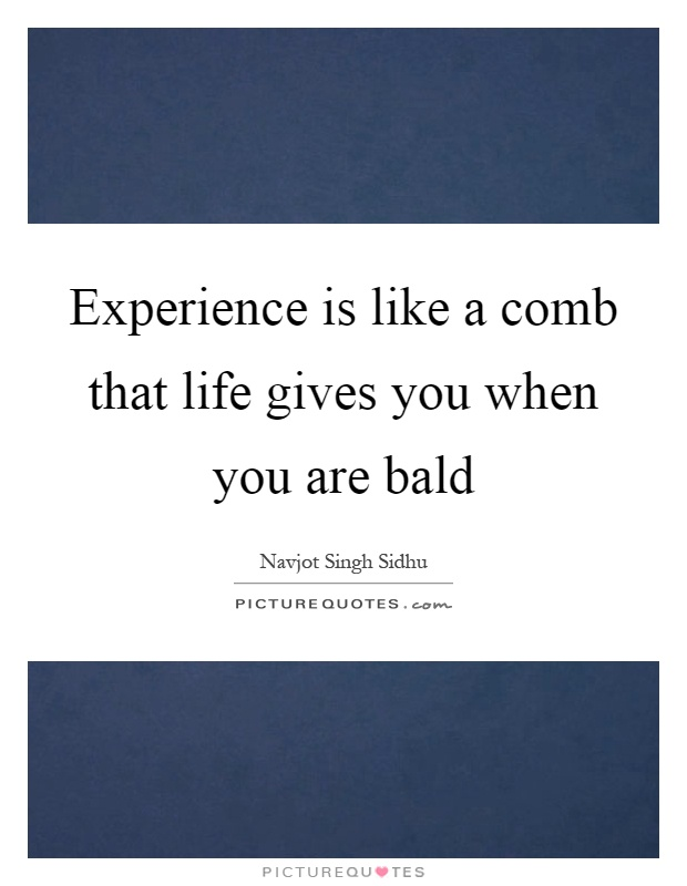 Experience is like a comb that life gives you when you are bald Picture Quote #1