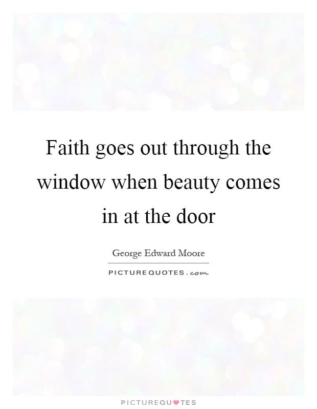 Faith goes out through the window when beauty comes in at the door Picture Quote #1