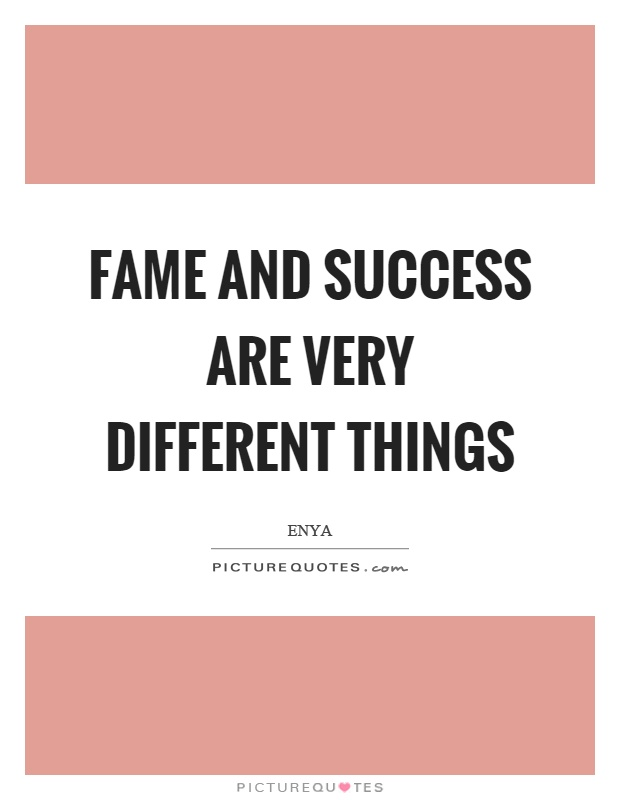 Fame and success are very different things Picture Quote #1