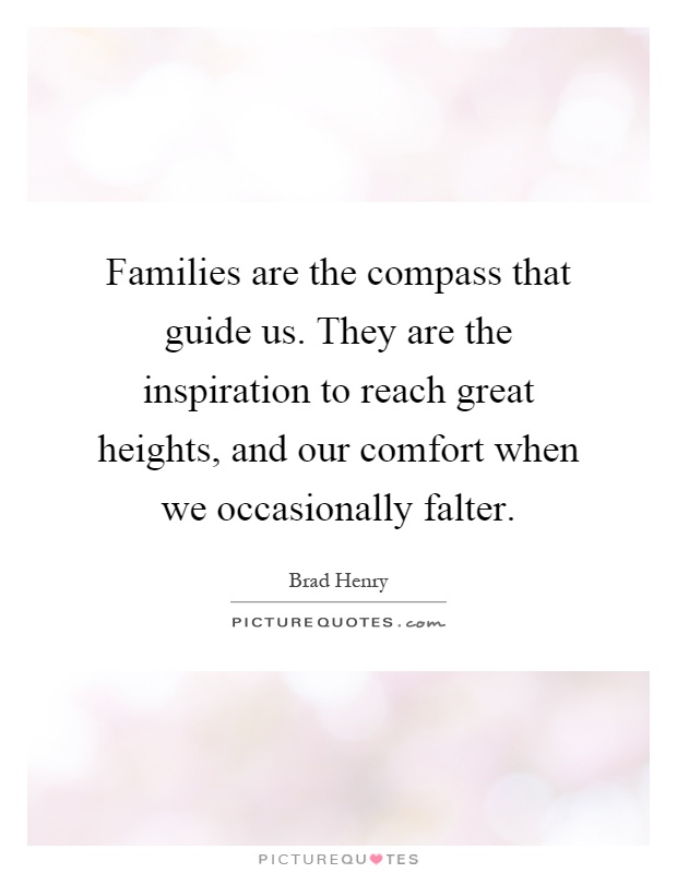 Families are the compass that guide us. They are the inspiration to reach great heights, and our comfort when we occasionally falter Picture Quote #1