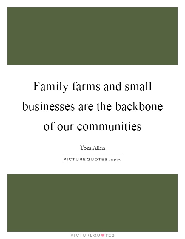 Family farms and small businesses are the backbone of our communities Picture Quote #1