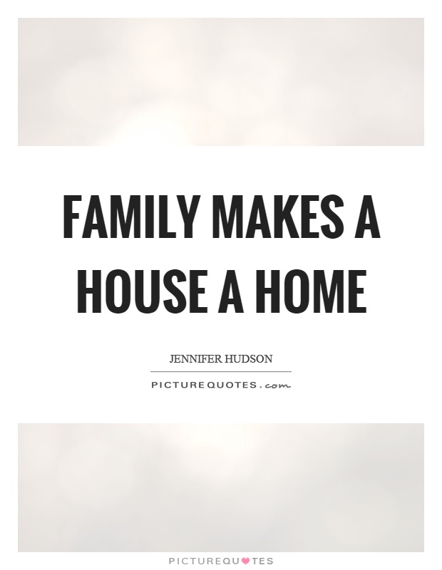 Family makes a house a home Picture Quote #1