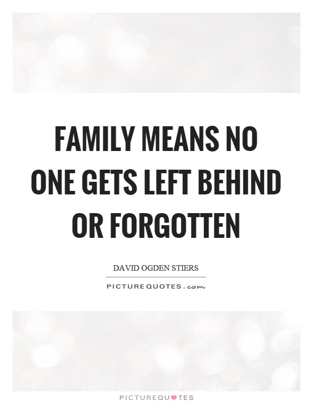Family means no one gets left behind or forgotten Picture Quote #1