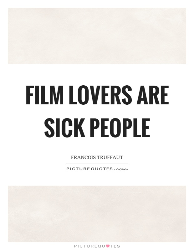 Film lovers are sick people Picture Quote #1