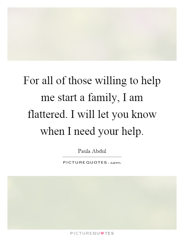 For all of those willing to help me start a family, I am flattered. I will let you know when I need your help Picture Quote #1
