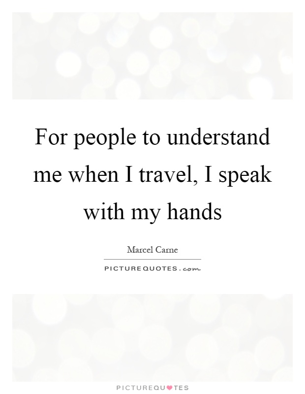 For people to understand me when I travel, I speak with my hands Picture Quote #1