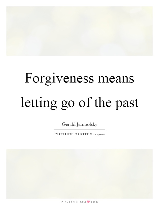 Forgiveness means letting go of the past Picture Quote #1