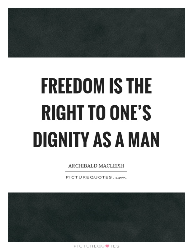 Freedom is the right to one's dignity as a man Picture Quote #1