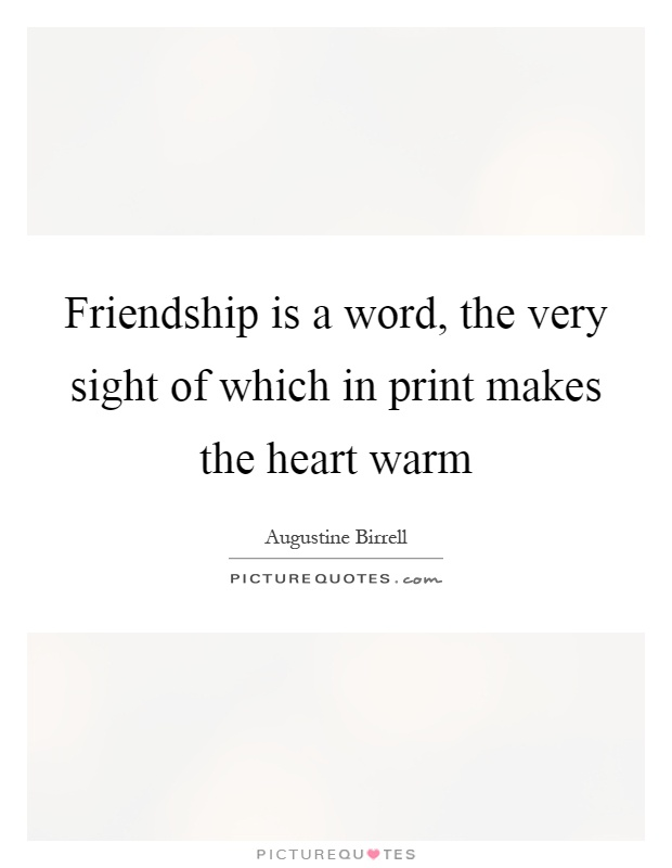 Friendship is a word, the very sight of which in print makes the heart warm Picture Quote #1