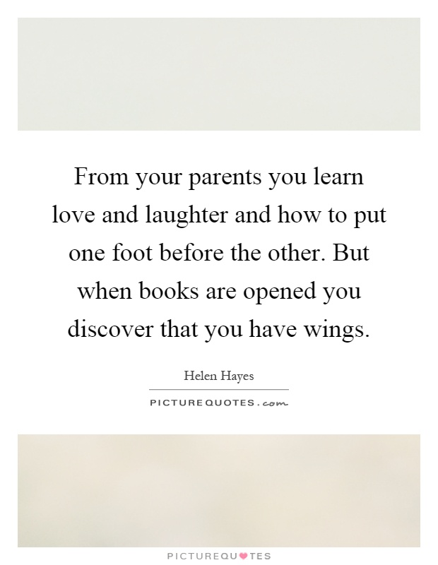 From Your Parents You Learn Love And Laughter And How To