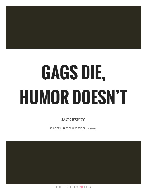 Gags die, humor doesn't Picture Quote #1