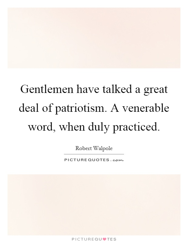 Gentlemen have talked a great deal of patriotism. A venerable word, when duly practiced Picture Quote #1
