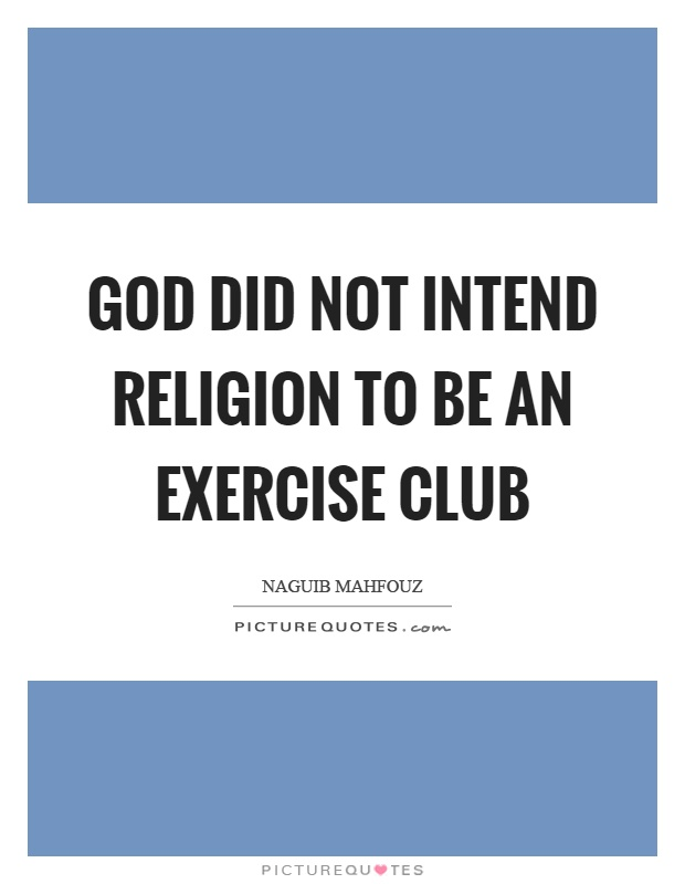 God did not intend religion to be an exercise club Picture Quote #1