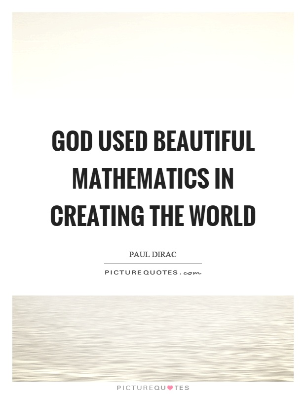 God used beautiful mathematics in creating the world Picture Quote #1