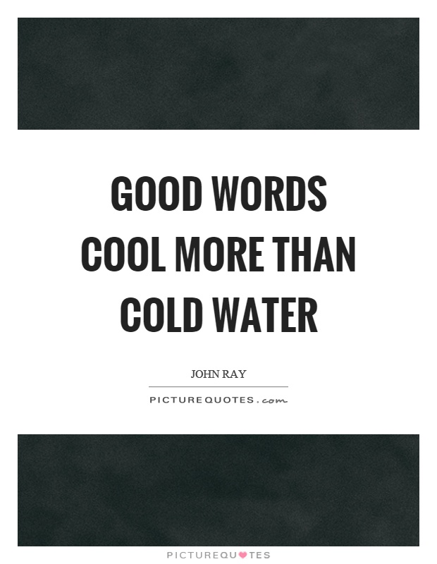 Good words cool more than cold water Picture Quote #1