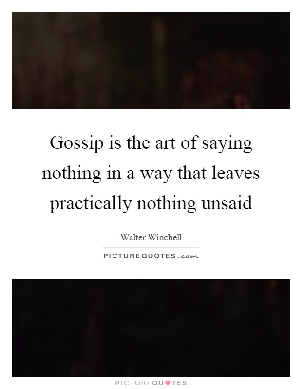 Gossip is the art of saying nothing in a way that leaves practically nothing unsaid Picture Quote #1