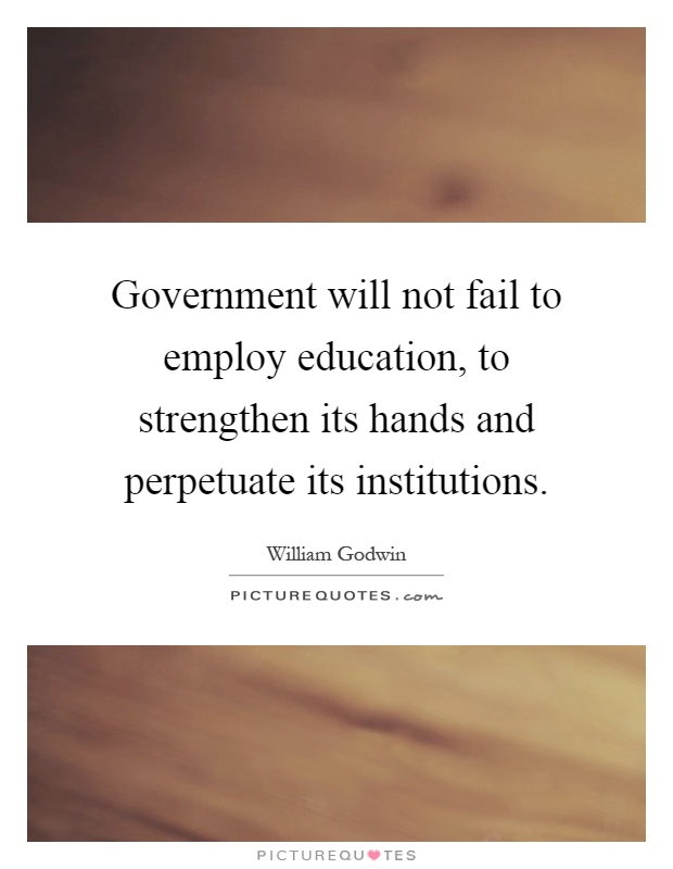 Government will not fail to employ education, to strengthen its hands and perpetuate its institutions Picture Quote #1