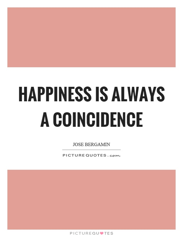 Happiness is always a coincidence Picture Quote #1