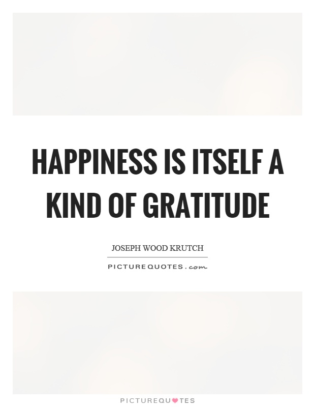 Happiness is itself a kind of gratitude Picture Quote #1