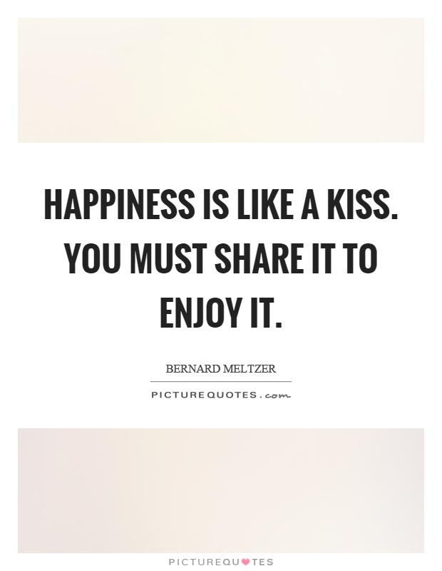 Happiness is like a kiss. You must share it to enjoy it Picture Quote #1